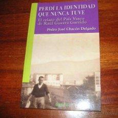 Libros de segunda mano: PERDÍ LA IDENTIDAD QUE NUNCA TUVE. PEDRO JOSE CHACON DELGADO. Lote 47083373