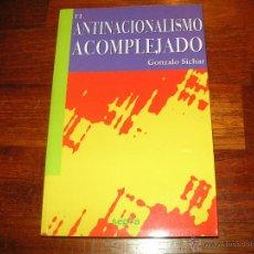 Libros de segunda mano: ANTINACIONALISMO ACOMPLEJADO. GONZALO SICHAR. Lote 47084271