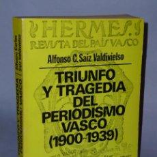Libros de segunda mano: TRIUNFO Y TRAGEDIA DEL PERIODISMO VASCO. (PRENSA Y POLÍTICA, 1900-1939).. Lote 47370104