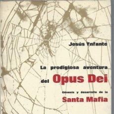 Libros de segunda mano: LA PRODIGIOSA AVENTURA DEL OPUS DEI, JESÚS YNFANTE, GÉNESIS Y DESARROLLO DE LA SANTA MAFIA, 1970. Lote 47451802