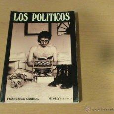 Libros de segunda mano: LOS POLÍTICOS (AUTOR: FRANCISCO UMBRAL) . Lote 47757401