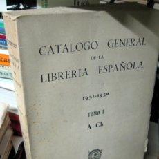 Libros de segunda mano: CATALOGO GENERAL DE LA LIBRERÍA ESPAÑOLA . 1931 - 1950 . TOMO I . A-CH. Lote 48741048