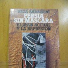 Libros de segunda mano: PERSIA SIN MASCARA - EL IRAN ACTUAL Y LA REPRESION - REZA BARAHENI - ARGOS VERGARA - BARCELONA- 1978. Lote 49183662