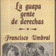 Libros de segunda mano: LA GUAPA GENTE DE DERECHAS. FRANCISCO UMBRAL. LUIS CARALT EDITOR, 1ª EDICIÓN, 1975. Lote 49599451