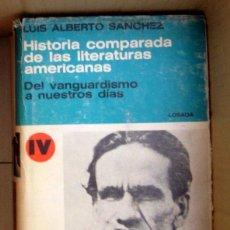 Libros de segunda mano: HISTORIA COMPARADA LITERATURAS AMERICANAS - 4 TOMOS - LUIS ALBERTO SANCHEZ ED. LOSADA - COMPLETA. Lote 49910002