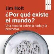 Libros de segunda mano: POR QUE EXISTE EL MUNDO ORIGENES DEL UNIVERSO Y LA EXISTENCIA JIM HOLT RBA 1ºEDICION MARZO 2013. Lote 101067434