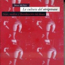 Libros de segunda mano: BRIAN MC NAIR ; LA CULTURA DEL STRIPTEASE - SEXO, MEDIOS Y LIBERALIZACIÓN DEL DESEO (OCEANO, 2004). Lote 49920630