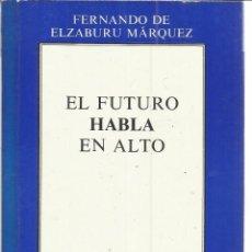 Libros de segunda mano: EL FUTURO HABLA EN ALTO. FERNANDO DE ELZABURU MÁRQUEZ. DEDICADO POR AUTOR. E. MEZQUITA. MADRID.1983. Lote 49935656