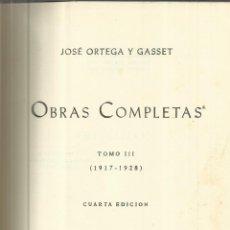 Libros de segunda mano: OBRAS COMPLETAS. JOSÉ ORTEGA Y GASSET. TOMO III. 1917-1928. 4ª ED. REV. DE OCCIDENTE.MADRID. 1957. Lote 50024307