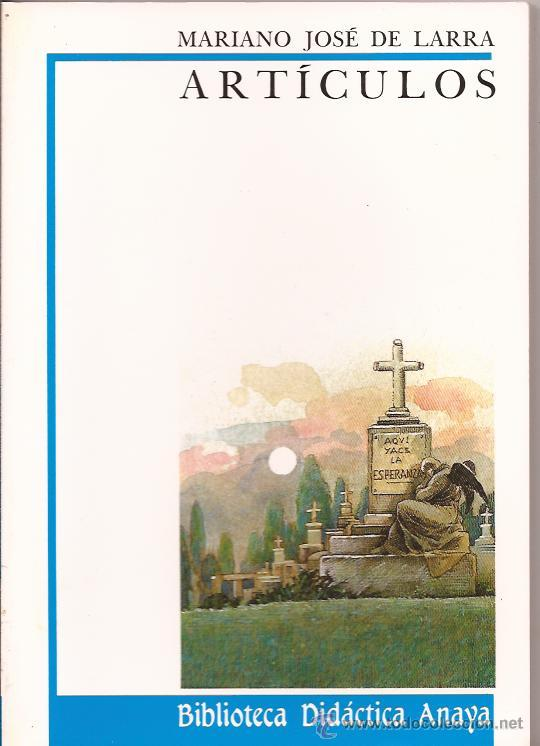 ARTÍCULOS - MARIANO JOSÉ DE LARRA - BIBLIOTECA DIDÁCTICA ANAYA (Libros de Segunda Mano (posteriores a 1936) - Literatura - Ensayo)