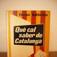 Libros de segunda mano: QUÈ CAL SABER DE CATALUNYA -FERRAN SOLDEVILA -1ª EDICIÓN AÑO 1968. Lote 50560616