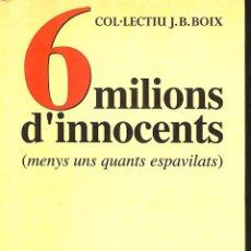 Libros de segunda mano: 6 MILIONS D'INNOCENTS ( MENYS UNS QUANTS ESPAVILATS ) COL-LECTIU J.B. BOIX 1999. Lote 50563032