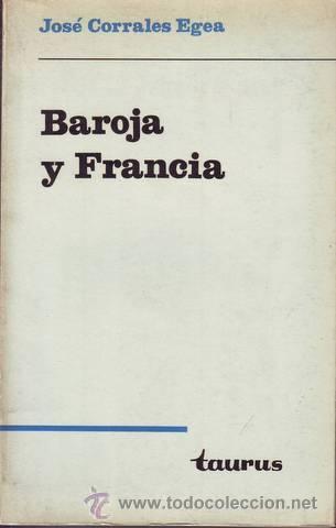 CORRALES EGEA, JOSÉ: BAROJA Y FRANCIA. I- FRANCIA EN BAROJA. II- BAROJA EN FRANCIA (Libros de Segunda Mano (posteriores a 1936) - Literatura - Ensayo)