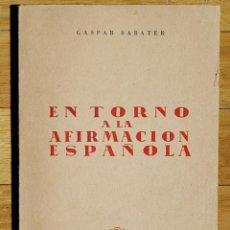 Libros de segunda mano: EN TORNO A LA AFIRMACIÓN ESPAÑOLA - GASPAR SABATER - EDITORA NACIONAL 1943. Lote 50683140