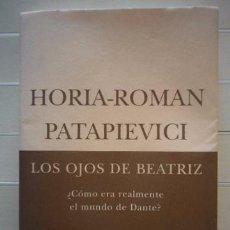 Libros de segunda mano: HORIA ROMAN PATAPIEVICI - LOS OJOS DE BEATRIZ. ¿CÓMO ERA REALMENTE EL MUNDO DE DANTE? - SIRUELA. Lote 50817164