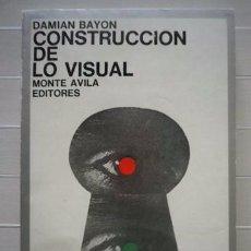 Libros de segunda mano: BAYÓN, DAMIÁN - CONSTRUCCIÓN DE LO VISUAL - MONTE ÁVILA EDITORES. Lote 50817134