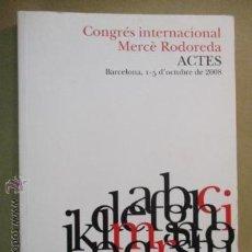 Libros de segunda mano: RODOREDA, MERCÈ - CONGRÉS INTERNACIONAL MERCÈ RODOREDA. ACTES - 1ª ED. 2010 TIRADA DE 1000 EJEMPLARE. Lote 51148919