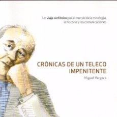 Libros de segunda mano: CRÓNICAS DE UN TELECO IMPENITENTE - VERGARA, MIGUEL. Lote 51301570