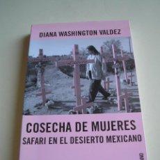 Libros de segunda mano: COSECHA DE MUJERES. SAFARI EN EL DESIERTO MEXICANO - DIANA WASHINGTON VALDEZ - FEMINICIDIO - MÉXICO. Lote 51355646