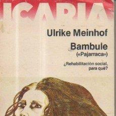 Libros de segunda mano: BAMBULE (PAJARRACA) ¿REHABILITACIÓN SOCIAL, PARA QUÉ? ULTIQUE MEINHOF. ICARIA EDITORIAL, 1ª ED, 1978. Lote 51442683