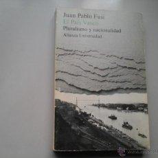Libros de segunda mano: JUAN PABLO FUSI. EL PAIS VASCO PLURALISMO Y NACIONALIDAD. DEDICADO Y FIRMADO. 1ª EDICIÓN 1984. RARO.. Lote 52024529