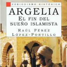 Libros de segunda mano: ARGELIA. EL FIN DEL SUEÑO ISLAMISTA - RAÚL PÉREZ Y LÓPEZ-PORTILLO. Lote 52313105