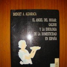 Libros de segunda mano: EL ÁNGEL DEL HOGAR: GALDÓS Y LA IDEOLOGÍA DE LA DOMESTICIDAD EN ESPAÑA - BRIDGET A. ALDARACA - VISOR. Lote 52543864