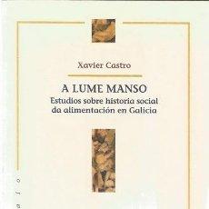 Libros de segunda mano: XAVIER CASTRO. A LUME MANSO. ESTUDIOS SOBRE HISTORIA SOCIAL DA ALIMENTACIÓN EN GALICIA. RM71900.. Lote 52550093