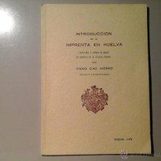 Libros de segunda mano: DIEGO DÍAZ HIERRO. INTRODUCCIÓN DE LA IMPRENTA EN HUELVA. 1ª EDICIÓN 1970. BIBLIOFÍLIA. RARO. Lote 52738717
