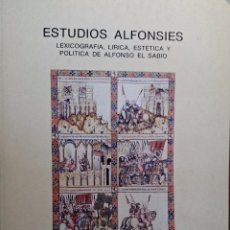 Libros de segunda mano: ESTUDIOS ALFONSÍES. LEXICOGRAFÍA, LÍRICA, ESTÉTICA Y POLÍTICA DE ALFONSO EL SABIO. VV.AA.. Lote 52744864