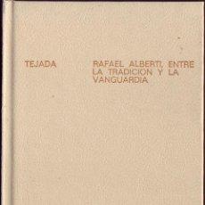 Libros de segunda mano: RAFAEL ALBERTI, ENTRE LA TRADICIÓN Y LA VANGUARDIA (POESÍA PRIMERA: 1920-1926). JOSÉ LUISTEJADA. . Lote 52761716