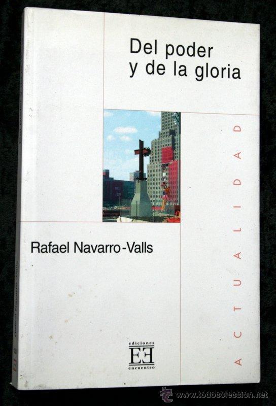 DEL PODER Y DE LA GLORIA - NAVARRO - VALLS, RAFAEL .- EDICIONES ENCUENTRO - 2004 (Libros de Segunda Mano (posteriores a 1936) - Literatura - Ensayo)