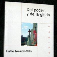 Libros de segunda mano: DEL PODER Y DE LA GLORIA - NAVARRO - VALLS, RAFAEL .- EDICIONES ENCUENTRO - 2004. Lote 52981639