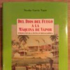 Libros de segunda mano: DEL DIOS DEL FUEGO A LA MÁQUINA DE VAPOR. INTRODUCCIÓN A LA TÉCNICA EN HISPANOAMÉRICA GASTOS GRATIS. Lote 53282919