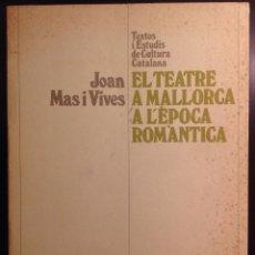 Libros de segunda mano: EL TEATRE A MALLORCA A L'ÈPOCA ROMÀNTICA. JOAN MAS I VIVES. ED. CURIAL. Lote 53296579