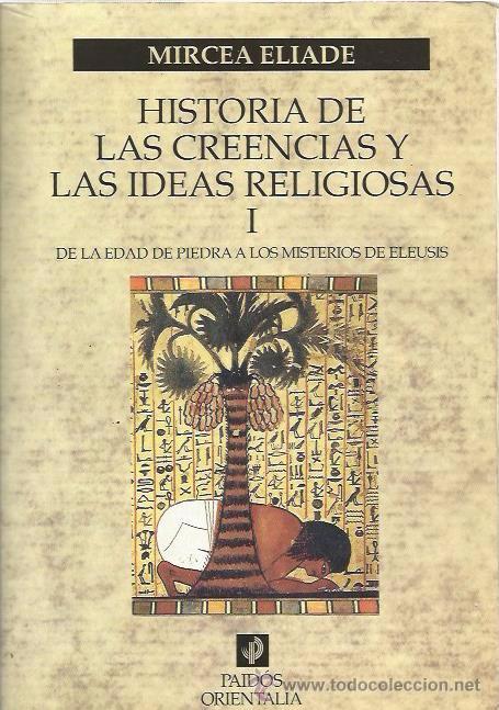 HISTORIA DE LAS CREENCIAS Y LAS IDEAS RELIGIOSAS - MIRCEA ELIADE - PAIDÓS - COMPLETA EN 3 TOMOS (Libros de Segunda Mano (posteriores a 1936) - Literatura - Ensayo)