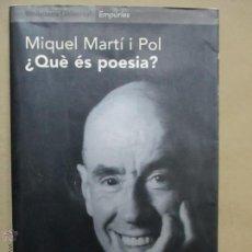 Libros de segunda mano: MIQUEL MARTÍ I POL - QUÉ ÉS POÉSIA ? - EDITORIAL ÉMPURIES 2003. Lote 53585248