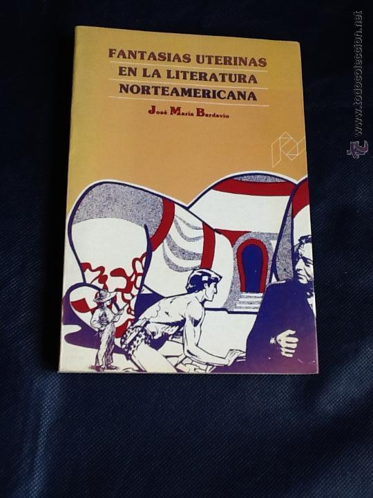 FANTASIAS UTERINAS EN LA LITERATURA NORTEAMERICANA. JOSE MARÍA BARDAVIO (Libros de Segunda Mano (posteriores a 1936) - Literatura - Ensayo)