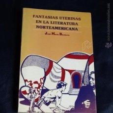 Libros de segunda mano: FANTASIAS UTERINAS EN LA LITERATURA NORTEAMERICANA. JOSE MARÍA BARDAVIO. Lote 53634090
