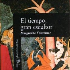 Libros de segunda mano: EL TIEMPO, GRAN ESCULTOR. MARGUERITE YOURCENAR. ALFAGUARA 1989. Lote 53703327