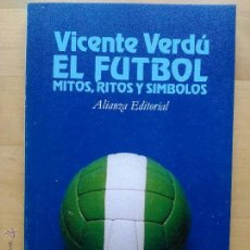 Libros de segunda mano: VICENTE VERDÚ: EL FUTBOL. MITOS, RITOS Y SÍMBOLOS, (ALIANZA EDITORIAL, 1980). Lote 95616419