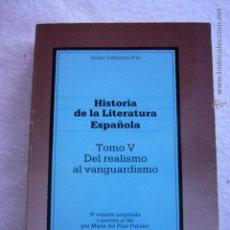 Libros de segunda mano: HISTORIA DE LA LITERATURA ESPAÑOLA TOMO V DEL REALISMO AL VANGUARDISMO ÁNGEL VALBUENA PRAT. Lote 53828505