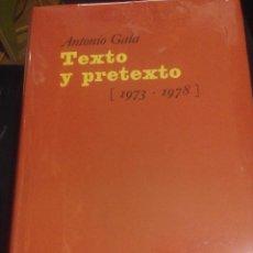 Libros de segunda mano: TEXTO Y PRETEXTO COMPLETO ANTONIO GALA 1973-1978 OBRA TEXTOS Y PRETEXTOS PRECIO 60€ NUEVO. Lote 54136370