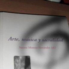 Libros de segunda mano: ARTE,MÚSICA Y SACRALIDAD. SUSANA MORENO FERNÁNDEZ.. Lote 54229483