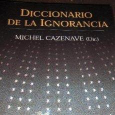 Libros de segunda mano: DICCIONARIO DE LA IGNORANCIA. MICHEL CAZENAVE.. Lote 54531730