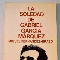 Libros de segunda mano: LA SOLEDAD DE GABRIEL GARCÍA MÁRQUEZ : (UNA CONVERSACIÓN INFINITA) FERNÁNDEZ-BRASO, MIGUEL . Lote 54609962