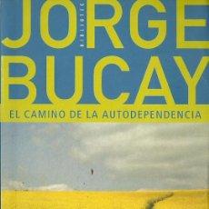 Libros de segunda mano: JORGE BUCAY-EL CAMINO DE LA AUTODEPENDENCIA.GRIJALBO.2002.. Lote 54740989