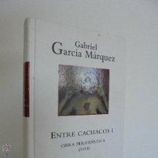 Libros de segunda mano: ENTRE CACHACOS I. OBRA PERIODISTICA 1954. GABRIEL GARCIA MARQUEZ. BIBLIOTECA GARCIA MARQUEZ.. Lote 54922738