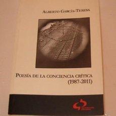 Libros de segunda mano: ALBERTO GARCÍA-TERESA. POESÍA DE LA CONCIENCIA CRÍTICA. (1987-2011). RM74093. . Lote 56179480