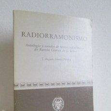Libros de segunda mano: RADIORRAMONISMO. J. AUGUSTO VENTIN PEREIRA. ANTOLOGIA Y ESTUDIO DE TEXTOS RADIOFONICOS R.GOMEZ SERNA. Lote 56234171